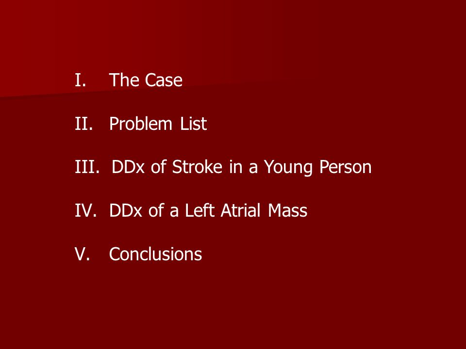The Case Problem List DDx of Stroke in a Young Person DDx of a Left Atrial Mass Conclusions