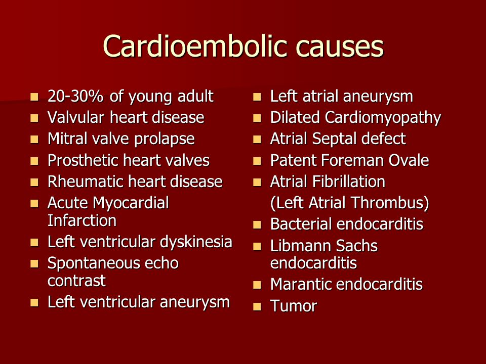 Cardioembolic causes 20-30% of young adult Valvular heart disease