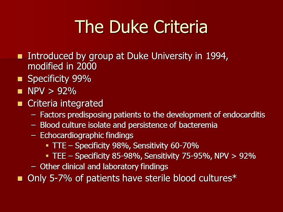 The Duke Criteria Introduced by group at Duke University in 1994, modified in 2000. Specificity 99%