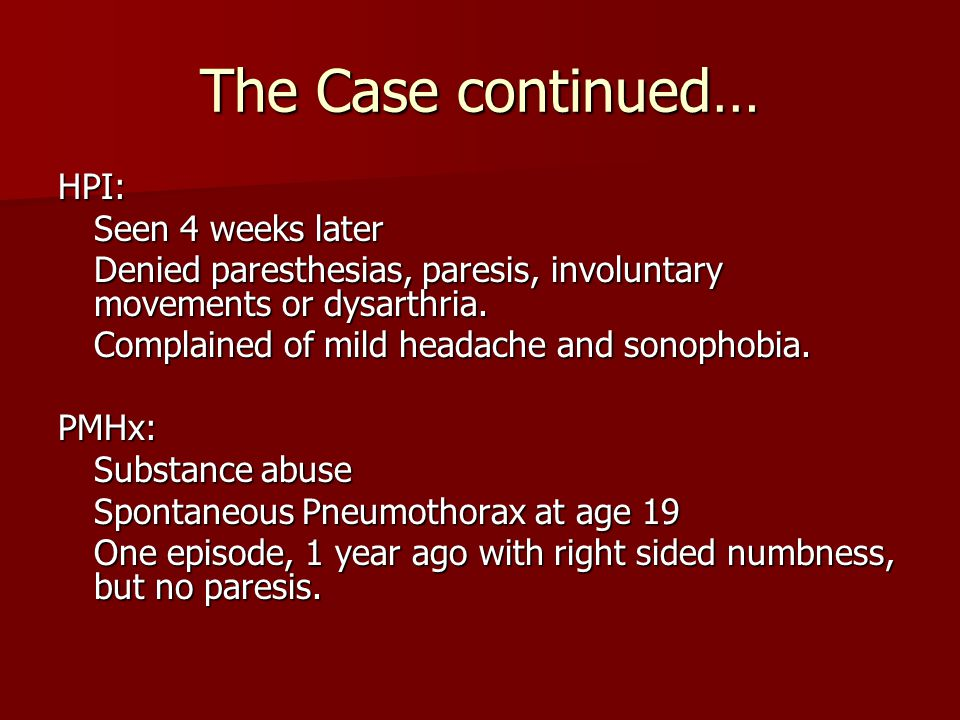 The Case continued… HPI: Seen 4 weeks later