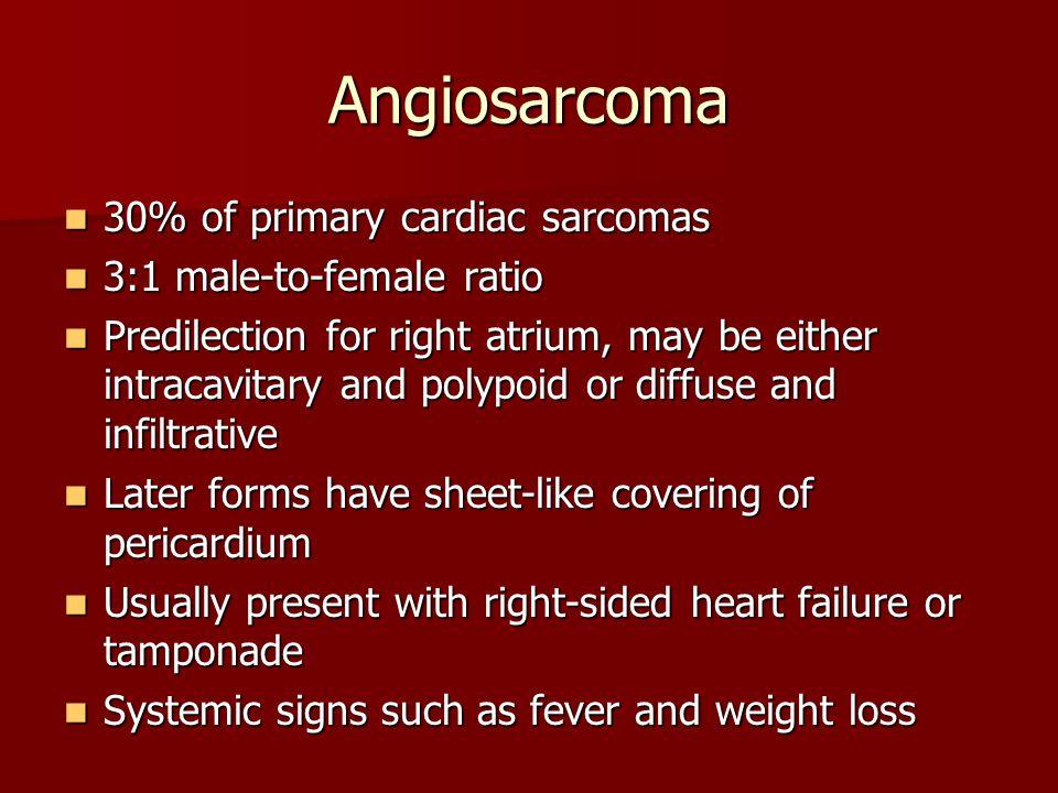 Angiosarcoma 30% of primary cardiac sarcomas 3:1 male-to-female ratio