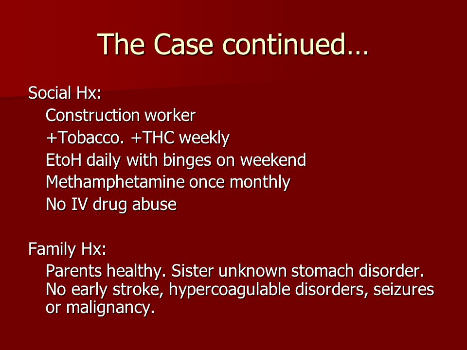 The Case continued… Social Hx: Construction worker