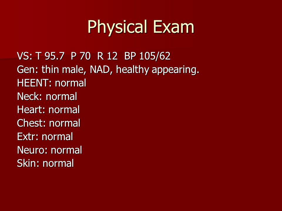 Physical Exam VS: T 95.7 P 70 R 12 BP 105/62