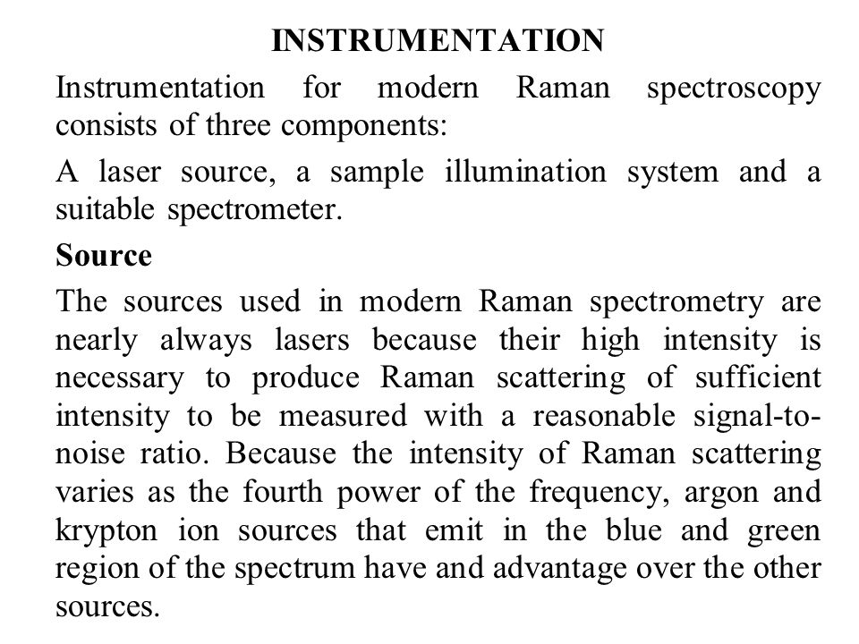 INSTRUMENTATION Instrumentation for modern Raman spectroscopy consists of three components: