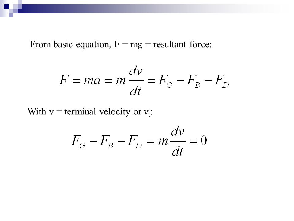 From basic equation, F = mg = resultant force: