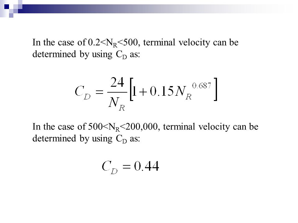 In the case of 0.2<NR<500, terminal velocity can be determined by using CD as:
