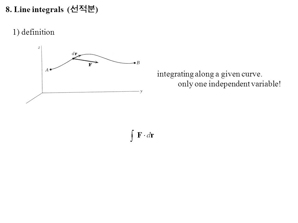 8. Line integrals (선적분) 1) definition. integrating along a given curve.