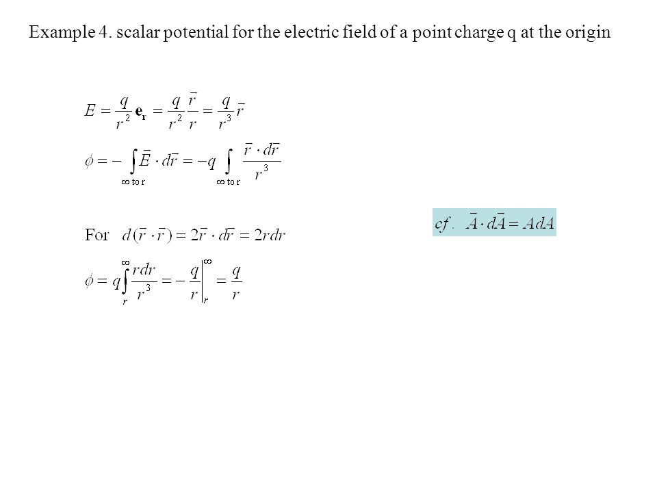 Example 4. scalar potential for the electric field of a point charge q at the origin