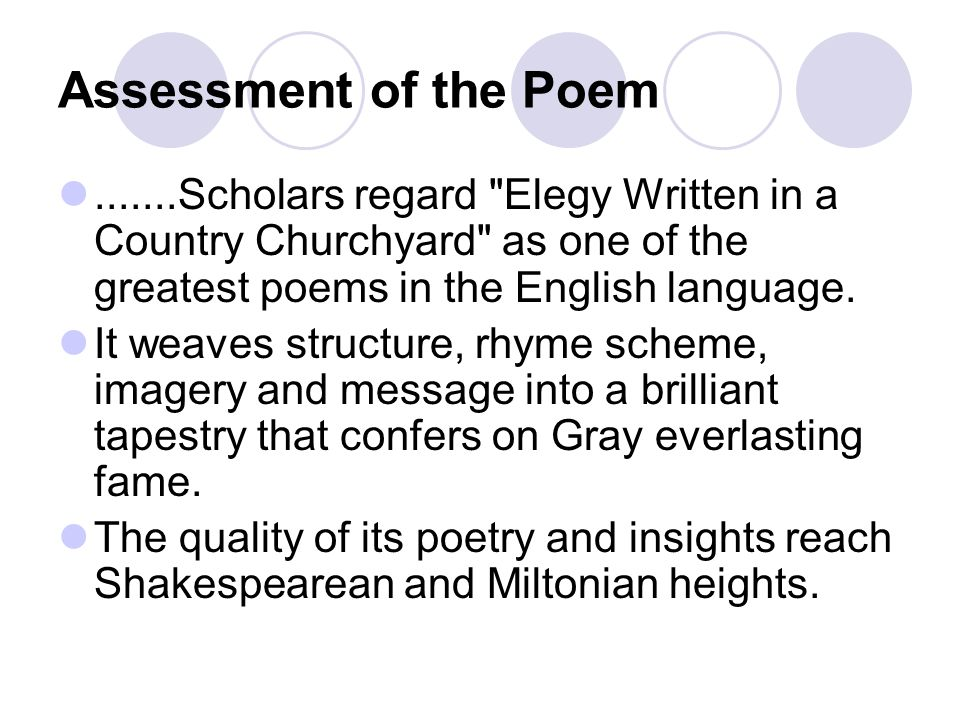 Assessment of the Poem .......Scholars regard Elegy Written in a Country Churchyard as one of the greatest poems in the English language.
