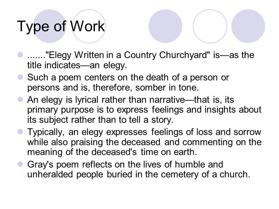 Type of Work ....... Elegy Written in a Country Churchyard is—as the title indicates—an elegy.