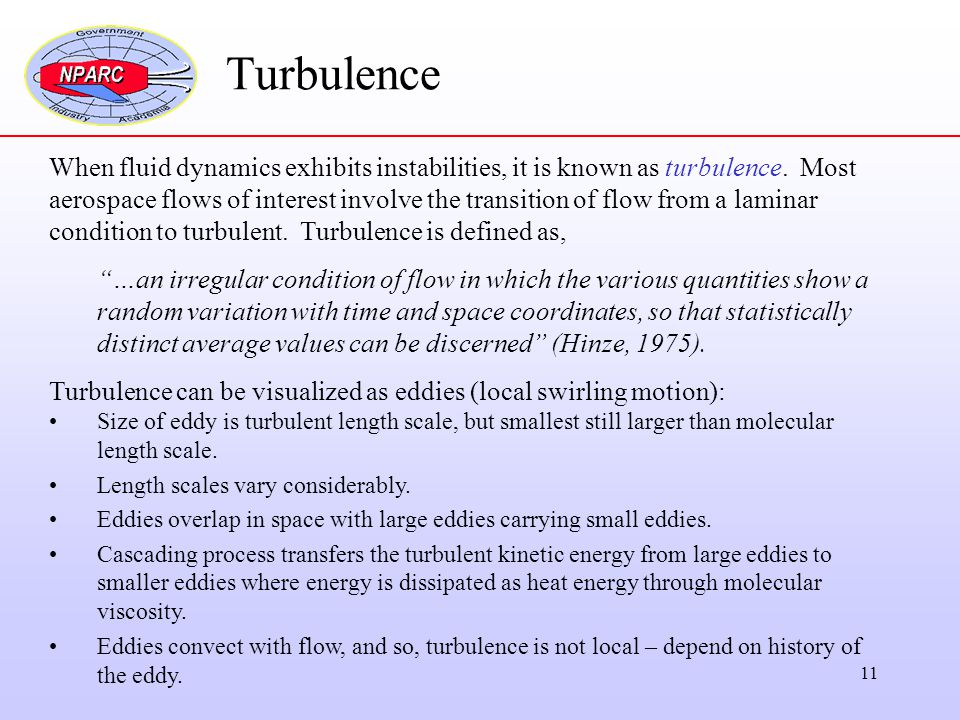 Turbulence When fluid dynamics exhibits instabilities, it is known as turbulence. Most.