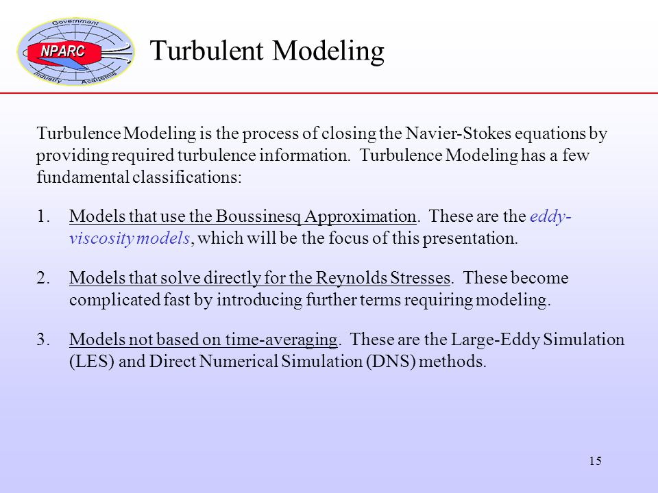 Turbulent Modeling Turbulence Modeling is the process of closing the Navier-Stokes equations by.