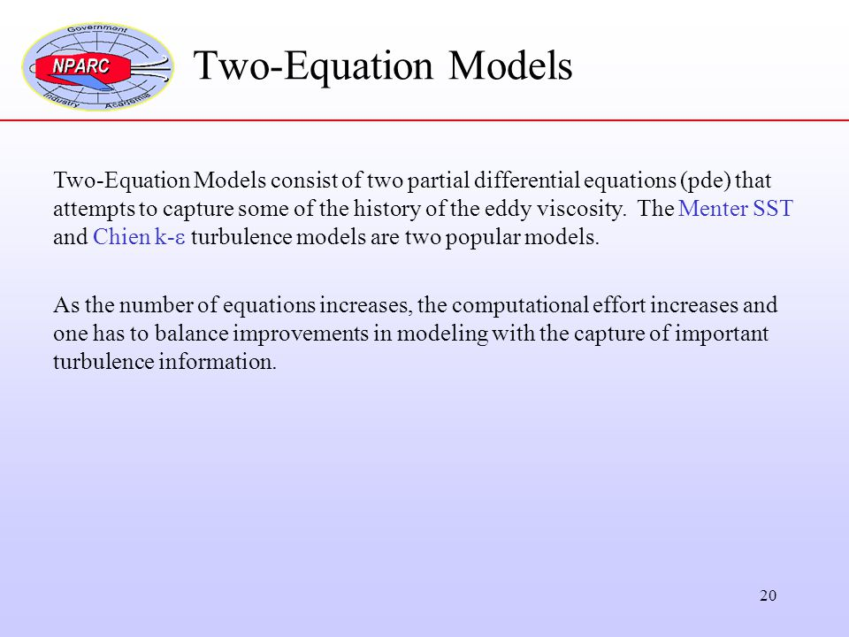 Two-Equation Models Two-Equation Models consist of two partial differential equations (pde) that.