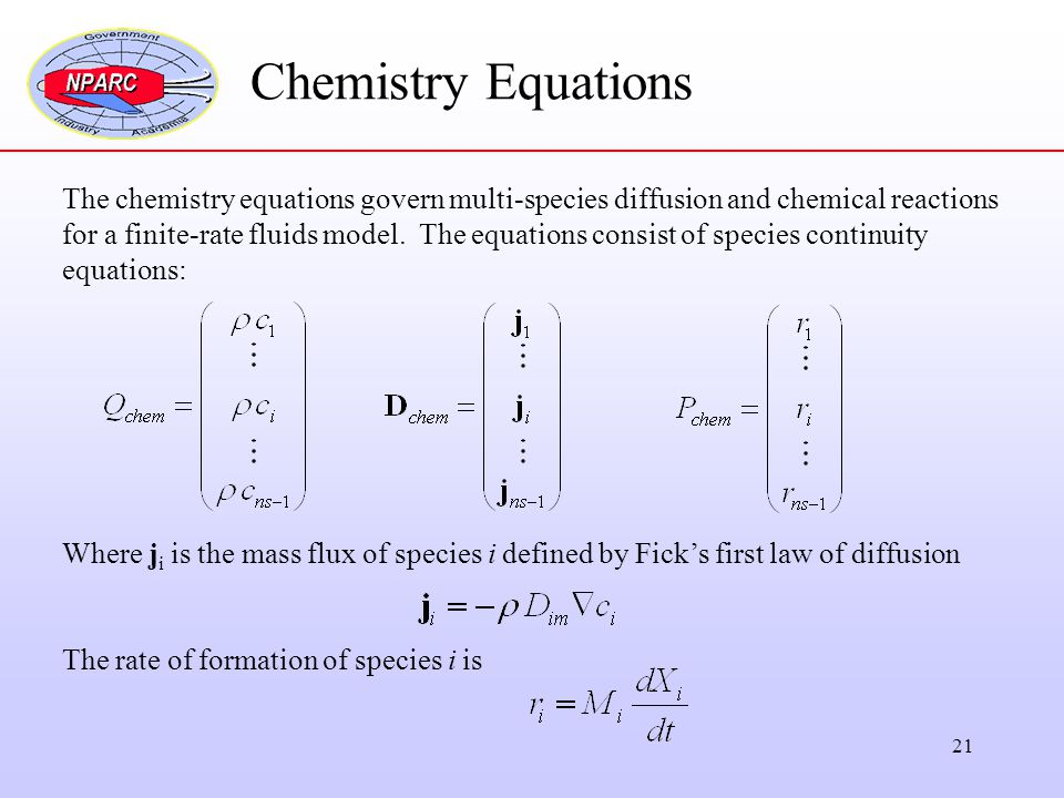Chemistry Equations The chemistry equations govern multi-species diffusion and chemical reactions.