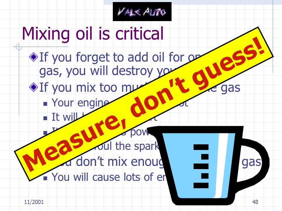 Measure, don't guess! Mixing oil is critical