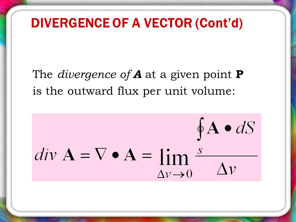 DIVERGENCE OF A VECTOR (Cont'd)