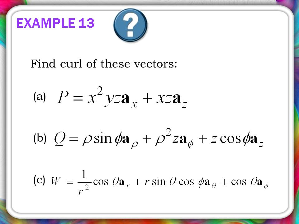 EXAMPLE 13 Find curl of these vectors: (a) (b) (c)