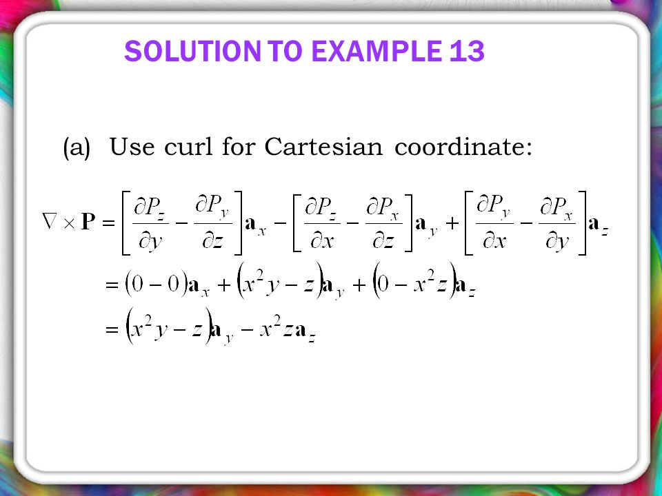 SOLUTION TO EXAMPLE 13 (a) Use curl for Cartesian coordinate: