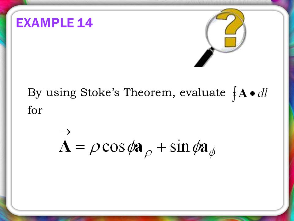 EXAMPLE 14 By using Stoke's Theorem, evaluate for