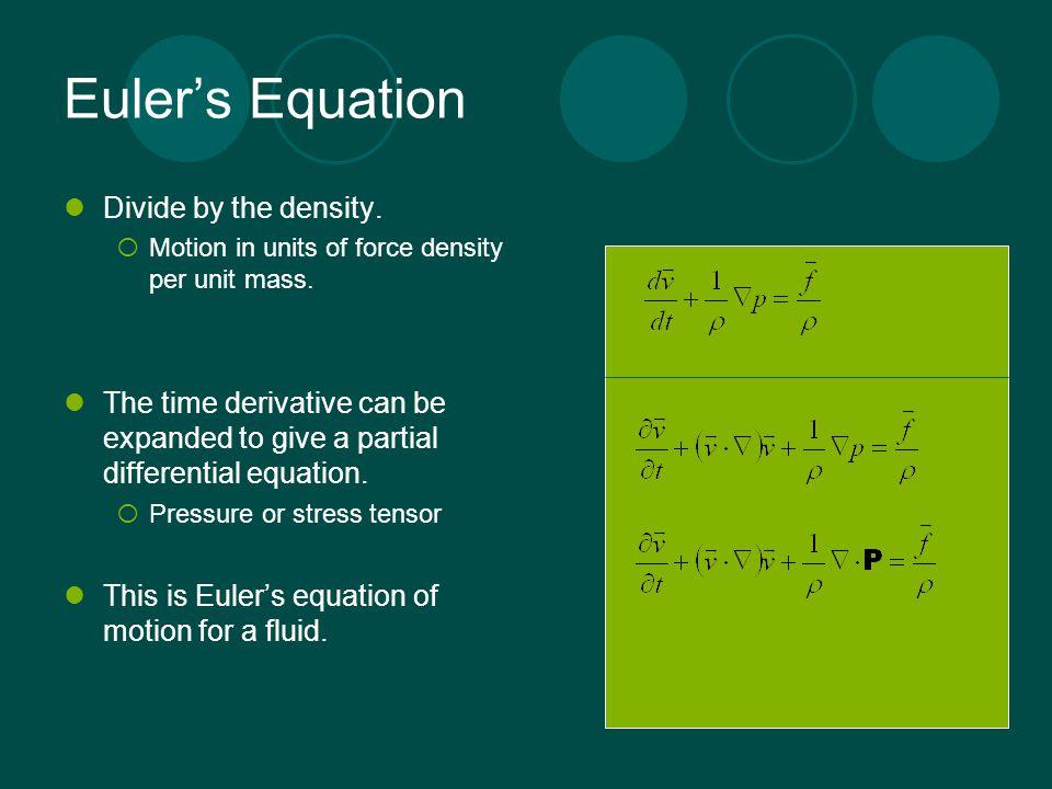 Euler's Equation Divide by the density.