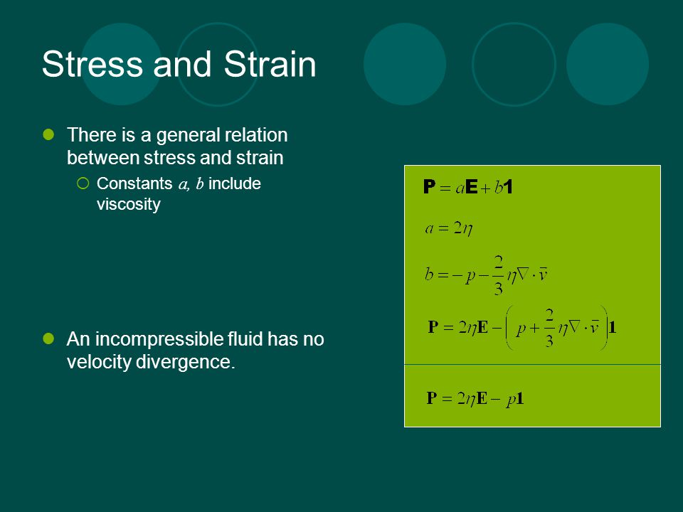 Stress and Strain There is a general relation between stress and strain. Constants a, b include viscosity.