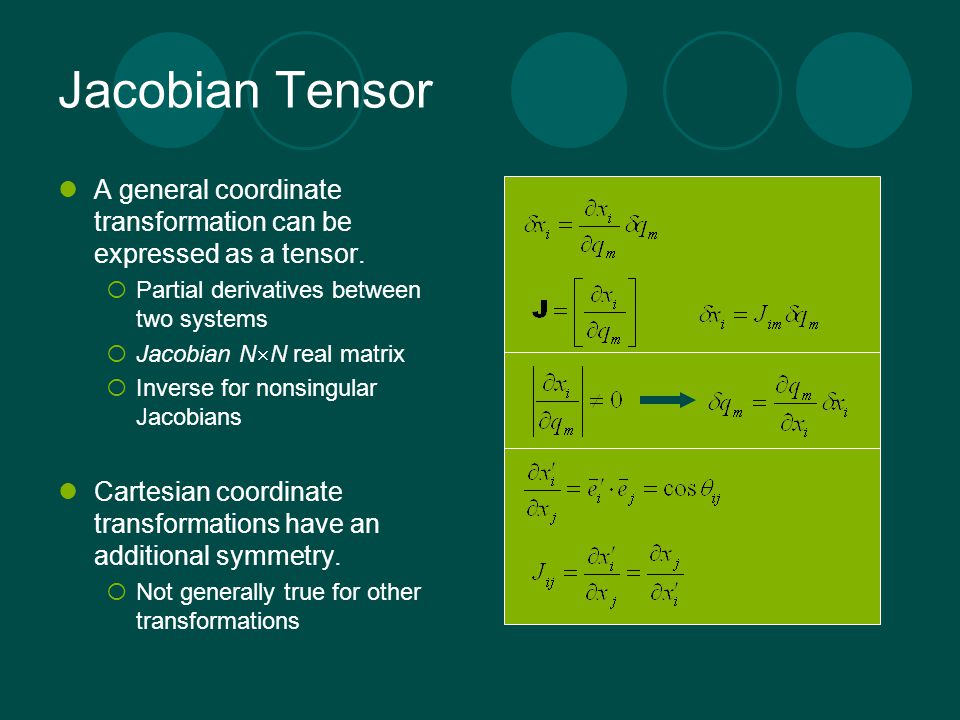 Jacobian Tensor A general coordinate transformation can be expressed as a tensor. Partial derivatives between two systems.
