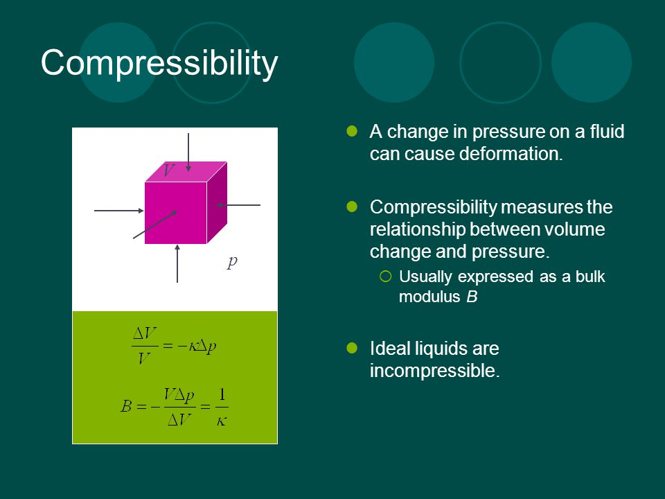 Compressibility A change in pressure on a fluid can cause deformation.
