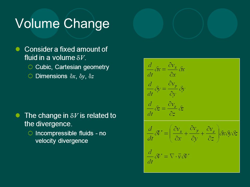 Volume Change Consider a fixed amount of fluid in a volume dV.