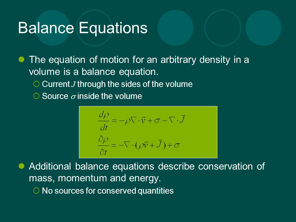 Balance Equations The equation of motion for an arbitrary density in a volume is a balance equation.