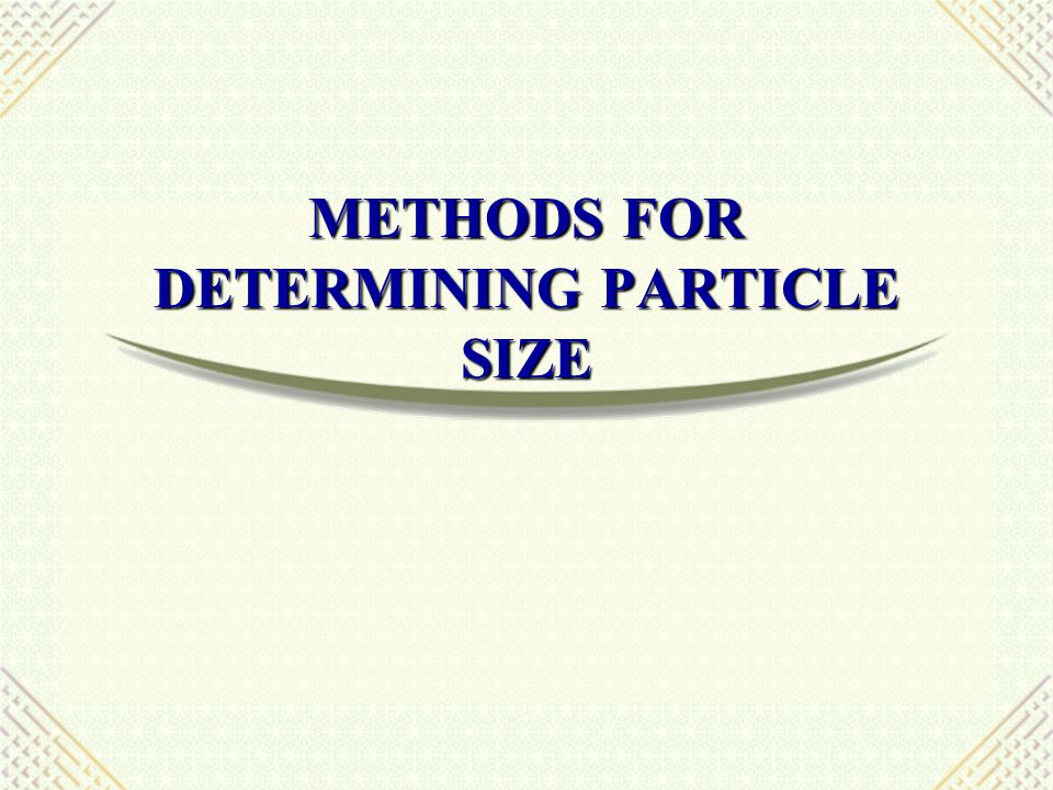 METHODS FOR DETERMINING PARTICLE SIZE