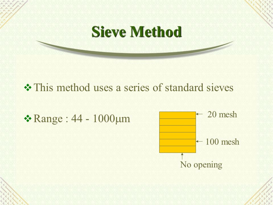 Sieve Method This method uses a series of standard sieves