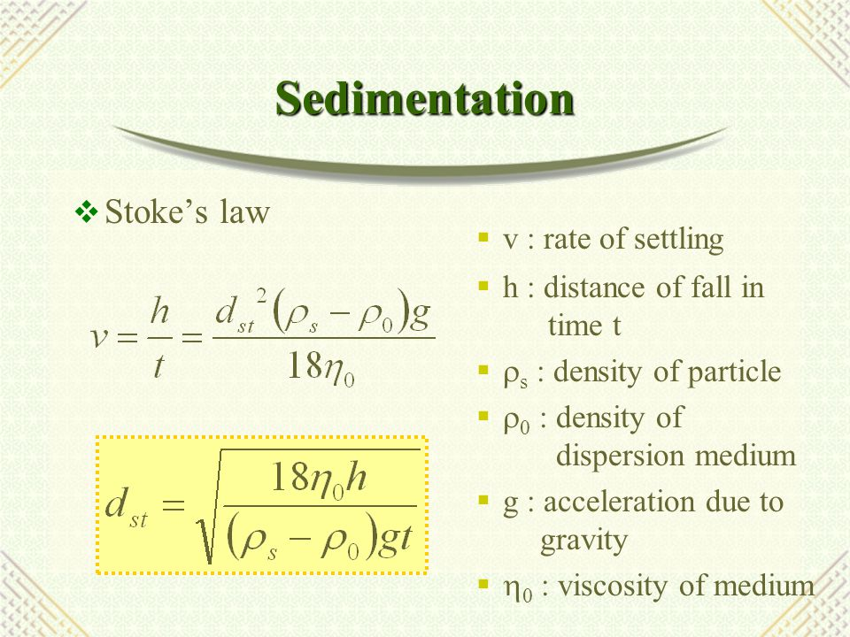 Sedimentation Stoke's law v : rate of settling h : distance of fall in