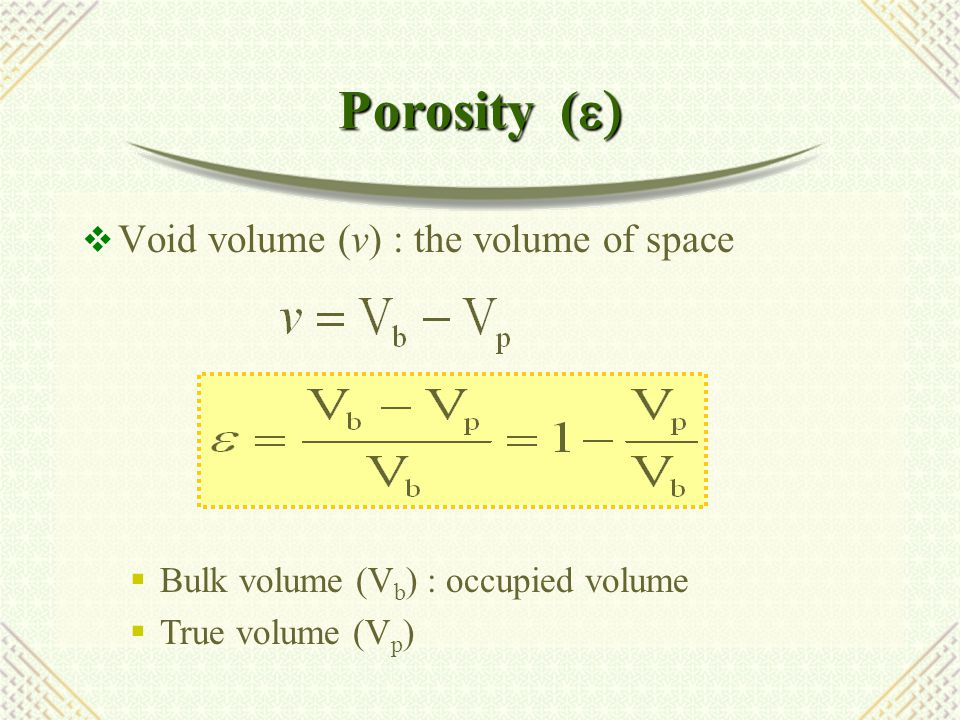Porosity (e) Void volume (v) : the volume of space