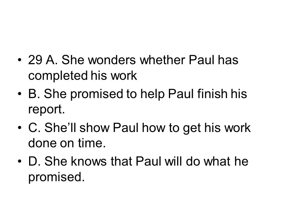 29 A. She wonders whether Paul has completed his work