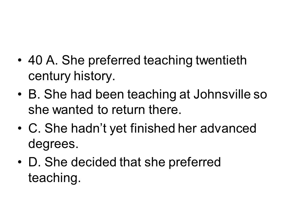 40 A. She preferred teaching twentieth century history.