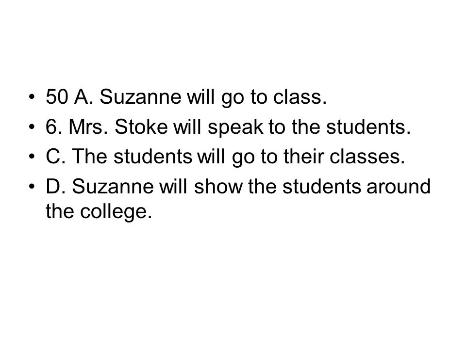 50 A. Suzanne will go to class.