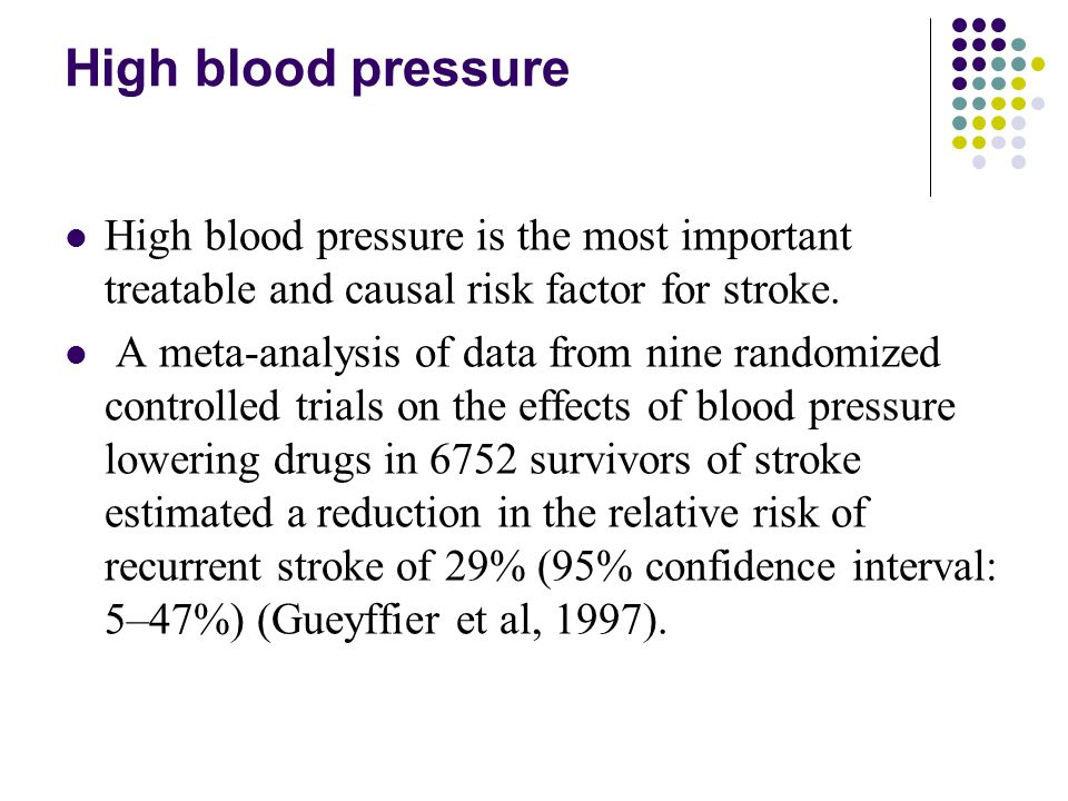 High blood pressure High blood pressure is the most important treatable and causal risk factor for stroke.