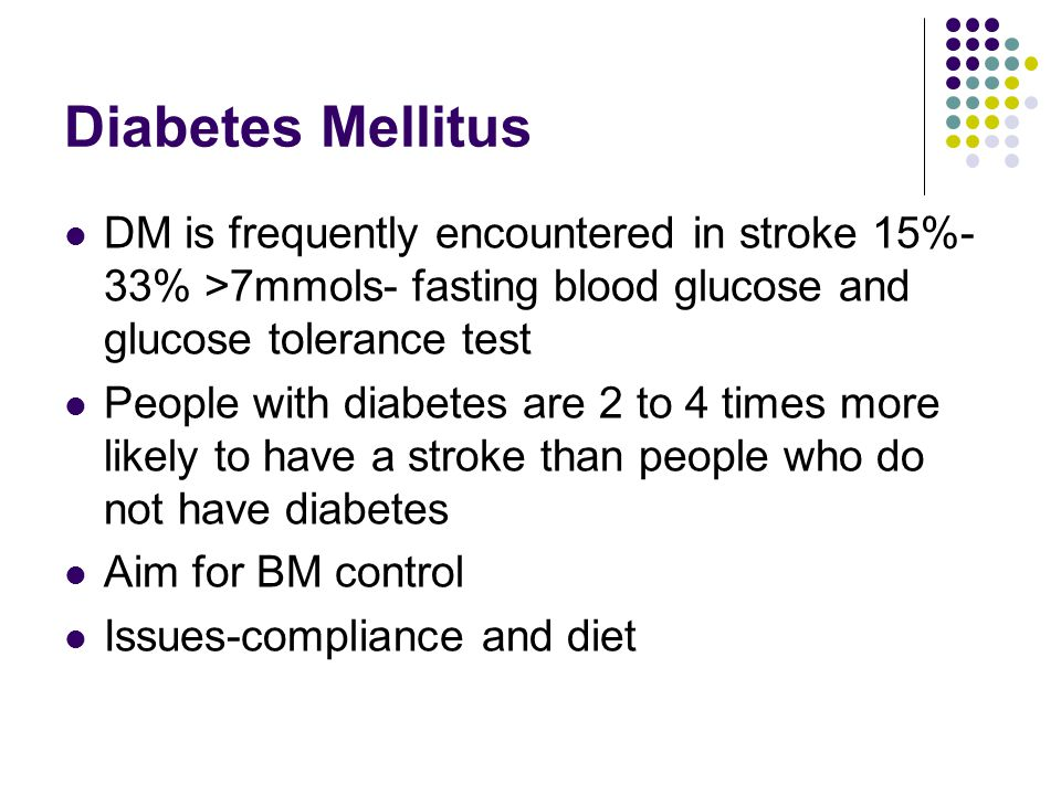 Diabetes Mellitus DM is frequently encountered in stroke 15%-33% >7mmols- fasting blood glucose and glucose tolerance test.