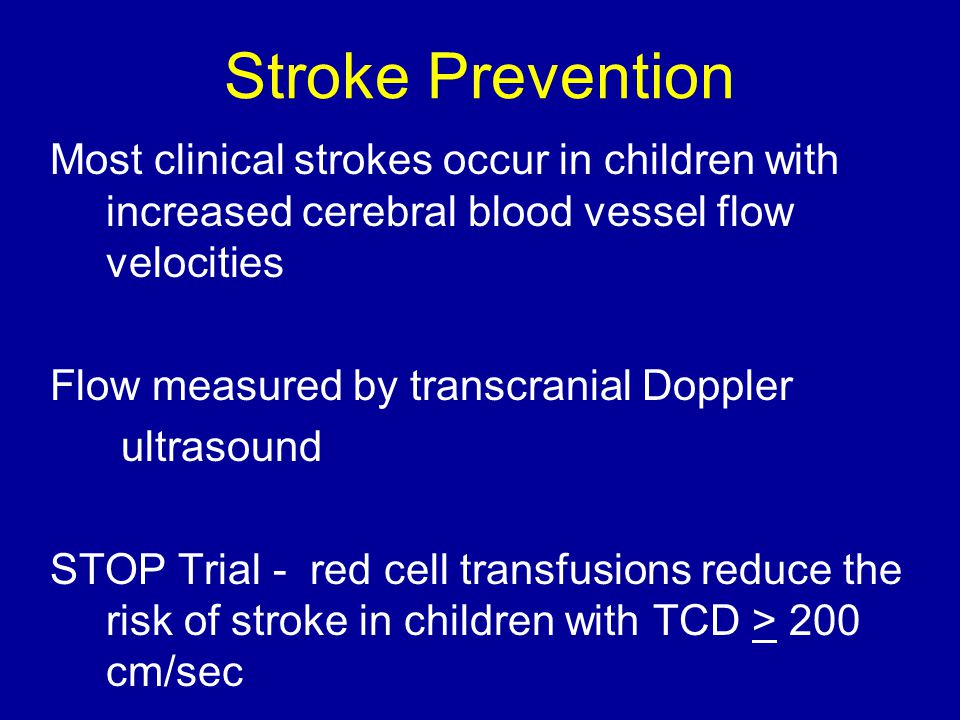 Stroke Prevention Most clinical strokes occur in children with increased cerebral blood vessel flow velocities.