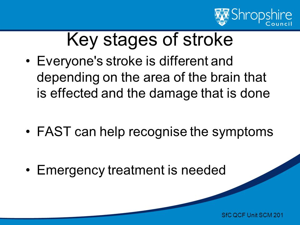 Key stages of stroke Everyone s stroke is different and depending on the area of the brain that is effected and the damage that is done.