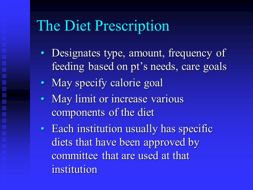 The Diet Prescription Designates type, amount, frequency of feeding based on pt's needs, care goals.