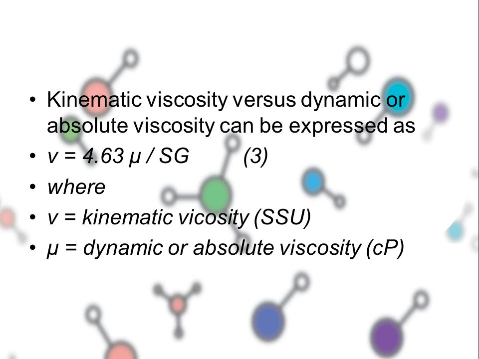 Kinematic viscosity versus dynamic or absolute viscosity can be expressed as