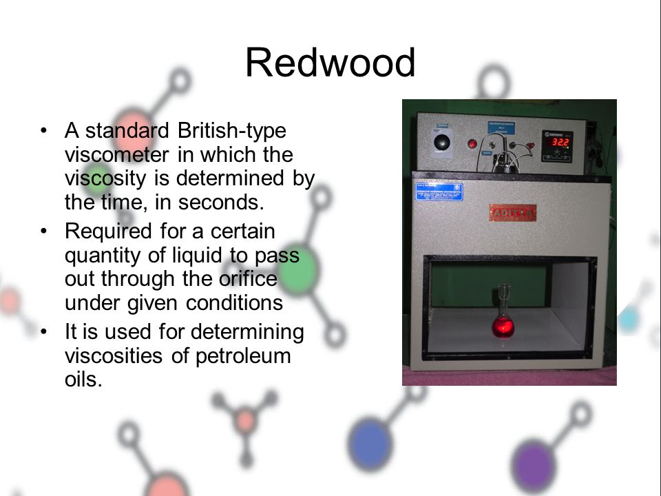 Redwood A standard British-type viscometer in which the viscosity is determined by the time, in seconds.