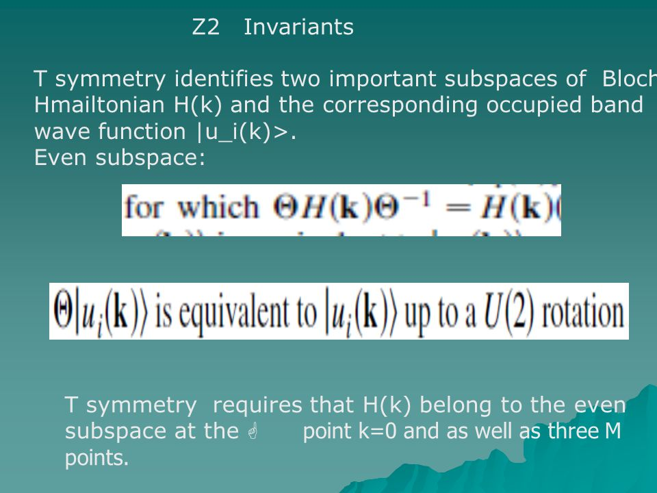 Z2 Invariants T symmetry identifies two important subspaces of Bloch. Hmailtonian H(k) and the corresponding occupied band.