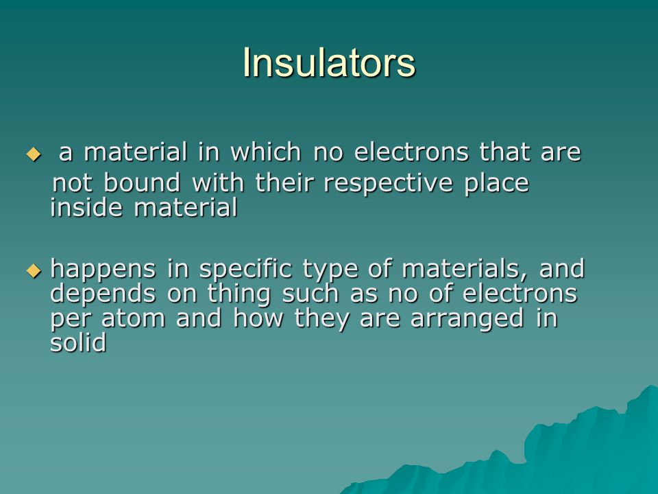 Insulators a material in which no electrons that are