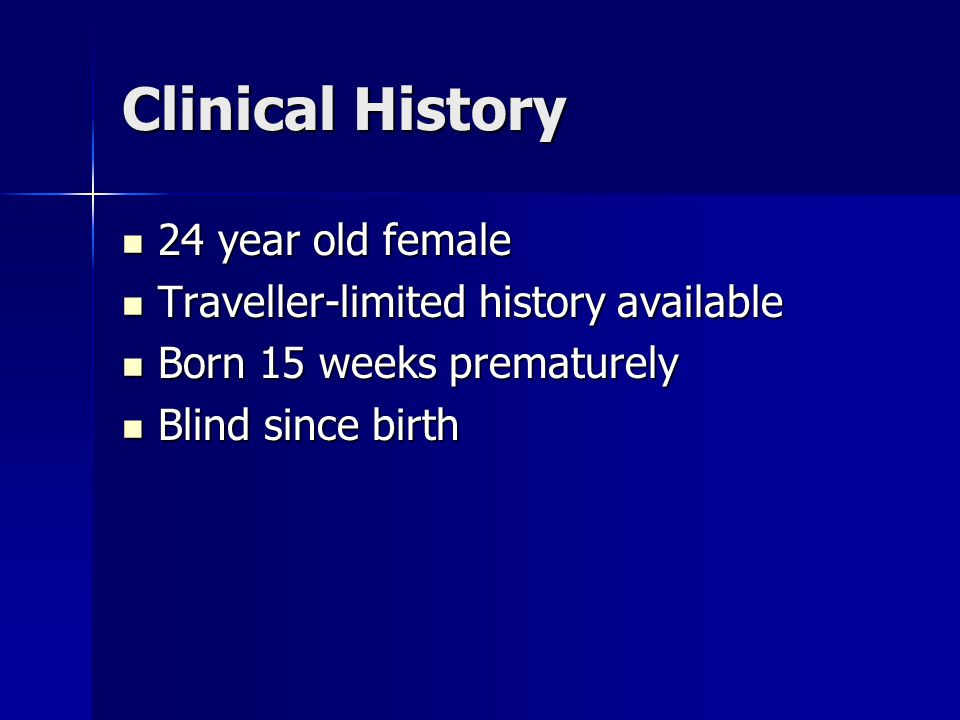 Clinical History 24 year old female