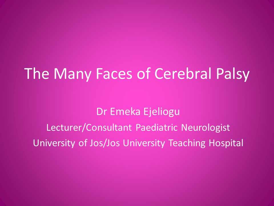 The Many Faces of Cerebral Palsy