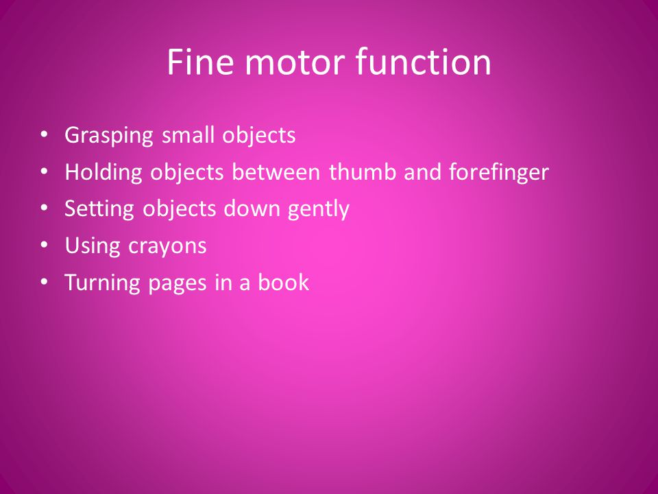 Fine motor function Grasping small objects