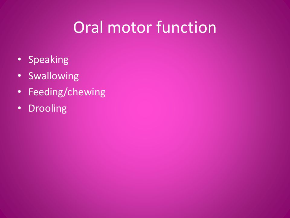 Oral motor function Speaking Swallowing Feeding/chewing Drooling