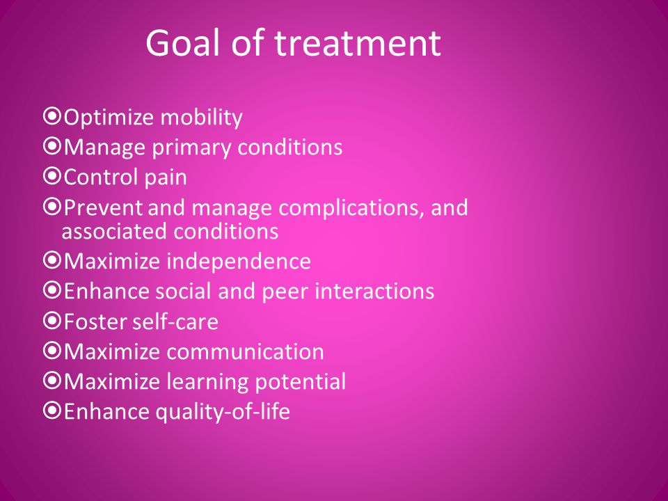 Goal of treatment Optimize mobility Manage primary conditions